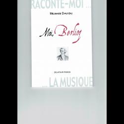 Chauveau - Moi, Berlioz ( in frans)